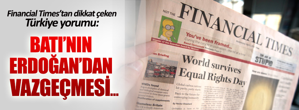 FT: Batı'nın Erdoğan'dan vazgeçmesi için çok erken
