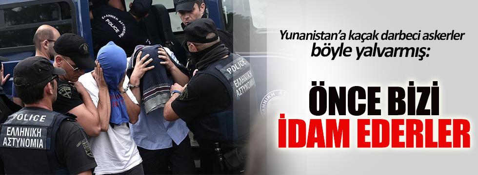 Yunanistan'a kaçan darbeciler konuştu: Önce bizi idam ederler