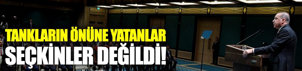 Erdoğan: Tankların önünde yatanlar seçkinler değildi