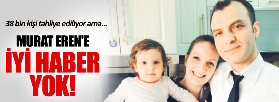 Murat Eren'e iyi haber yok