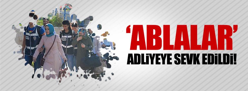 'Ablalar' adliyeye sevk edildi
