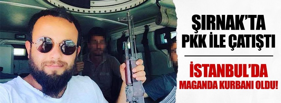 Şırnak'ta görev yapan polis İstanbul'da maganda kurbanı oldu