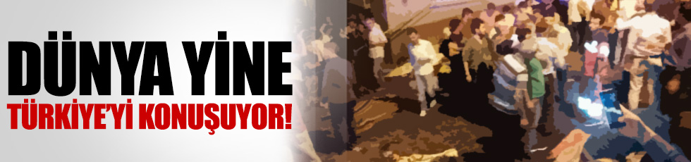 Dış basın Gaziantep saldırısını böyle duyurdu