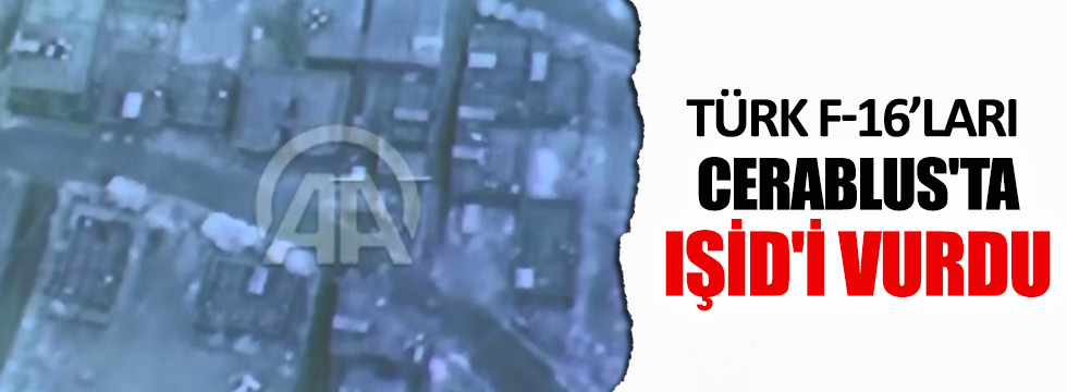 Türk savaş uçakları Cerablus'ta IŞİD'i vurdu