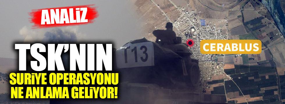 TSK'nın Suriye operasyonu ne anlama geliyor