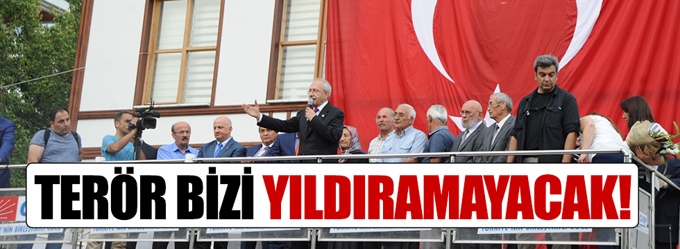 Kılıçdaroğlu: Terör bizi yıldıramayacak