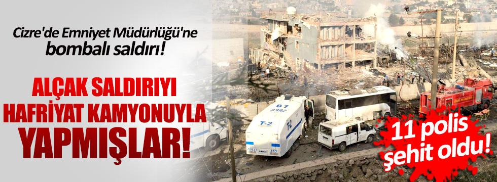 Cizre'de Emniyet Müdürlüğü'ne bombalı saldırı! 11 polis şehit