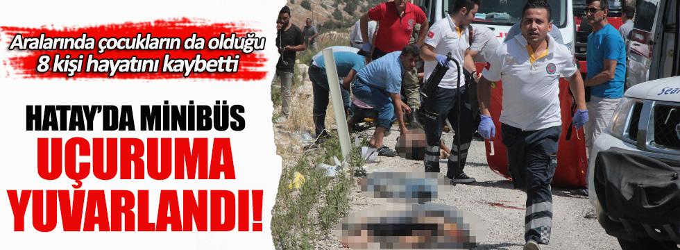 Hatay'da minibüs uçuruma yuvarlandı: En az 8 ölü