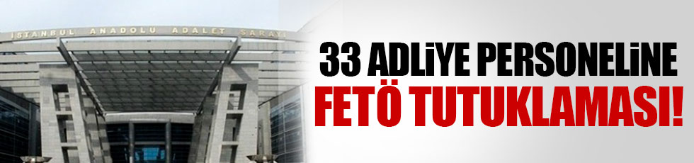 33 adliye personeli tutuklandı