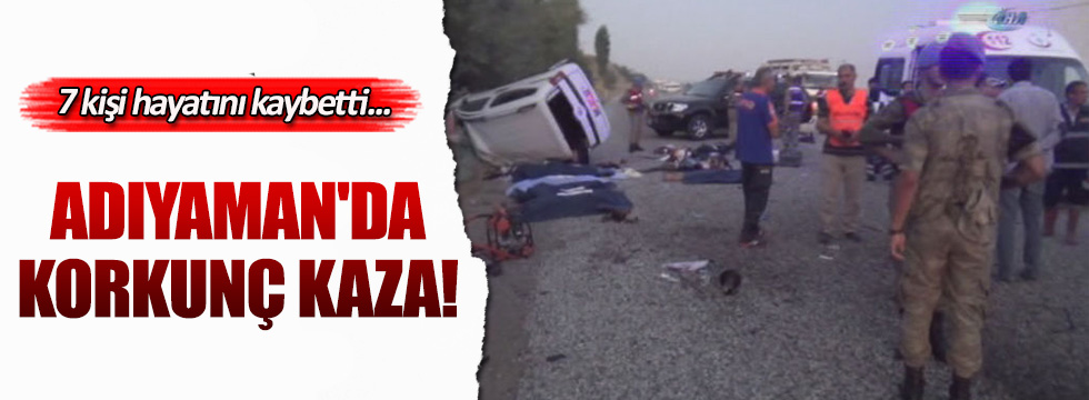 Adıyaman'da korkunç kaza! 7 ölü