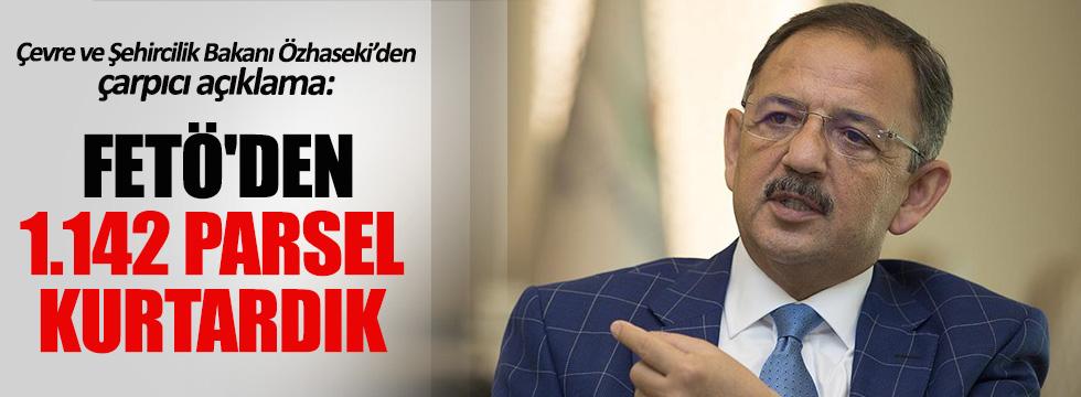 Bakan  Mehmet Özhaseki: FETÖ'den 1.142 parsel kurtardık