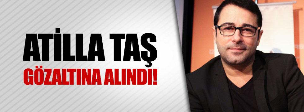 Atilla Taş 'FETÖ' suçlamasıyla gözaltına alındı