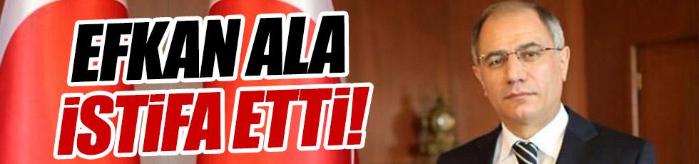 İçişleri Bakanı Efkan Ala istifa etti!