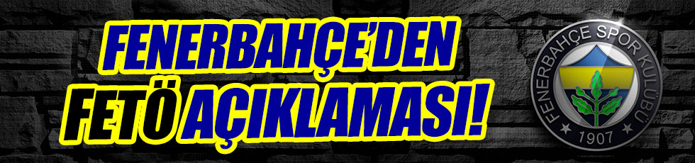 Fenerbahçe'den kritik FETÖ açıklaması!