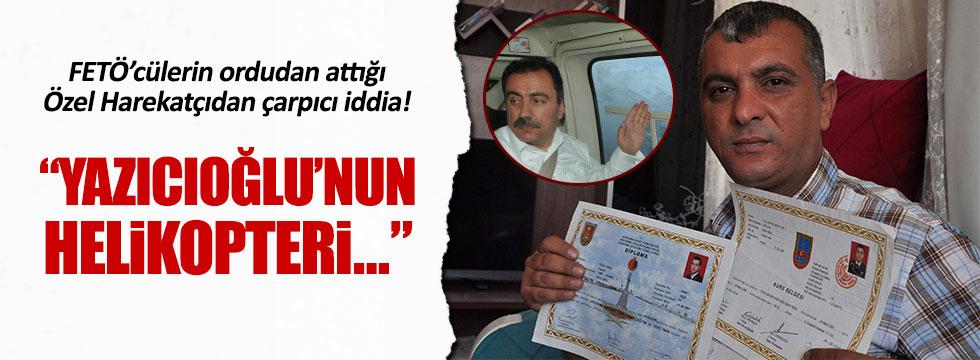 Özel Harekat Komutanından Yazıcıoğlu'yla ilgili çarpıcı iddia!