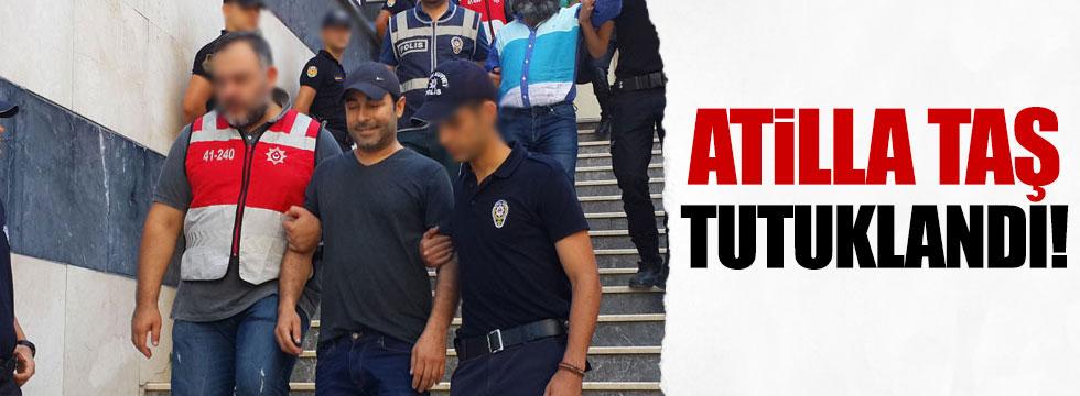 Atilla Taş tutuklandı