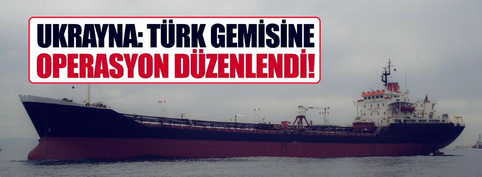 """Ukrayna: """"Türk gemisine operasyon düzenledi"""""""