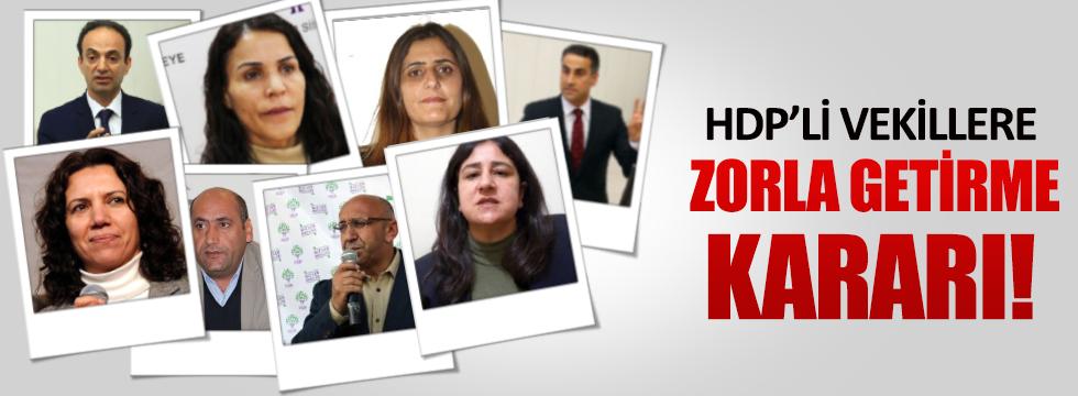 HDP'li 8 milletvekili için 'zorla getirme' kararı