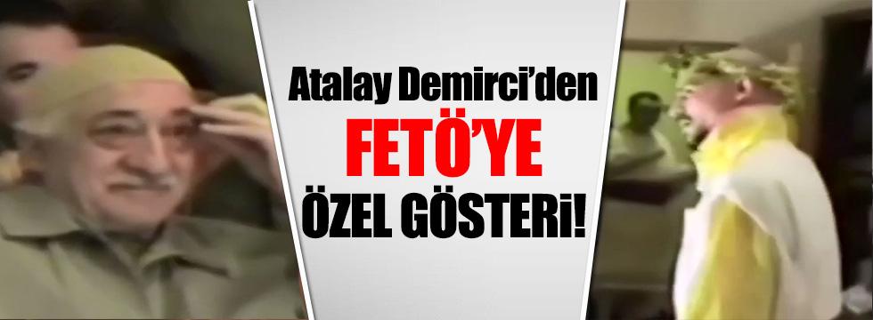 Atalay Demirci'den FETÖ'ye gösteri