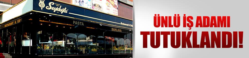 İş adamı Mustafa Seyidoğlu tutuklandı