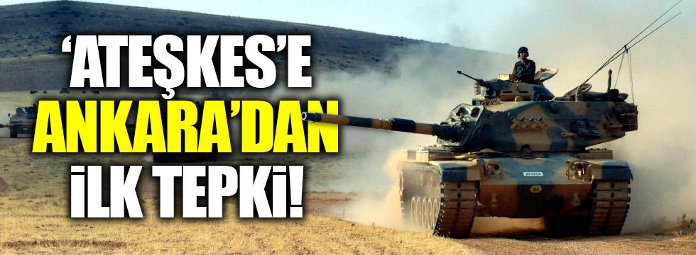 Ateşkese Ankara'dan ilk tepki