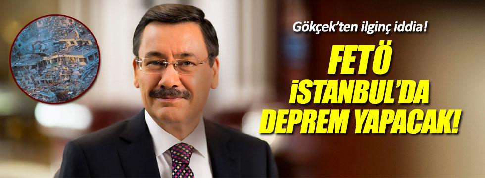 """Gökçek: """"FETÖ, İstanbul'da deprem yapacak"""""""