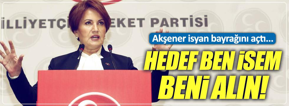 """Meral Akşener: """"Hedef ben isem, beni alın!"""""""