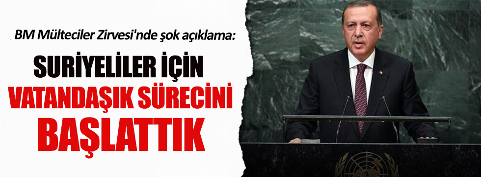 Erdoğan: Suriyeliler için vatandaşık sürecini başlattık
