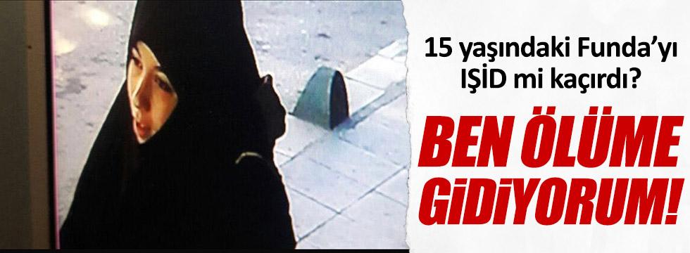 15 yaşındaki Funda'yı IŞİD mi kaçırdı?
