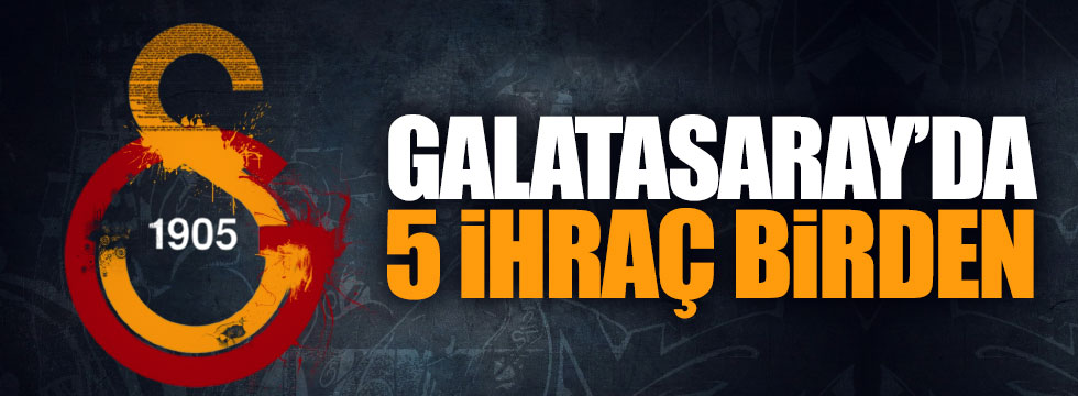 Galatasaray'da 5 ihraç birden