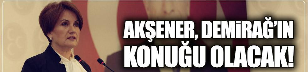 Meral Akşener, Demirağ'ın konuğu olacak
