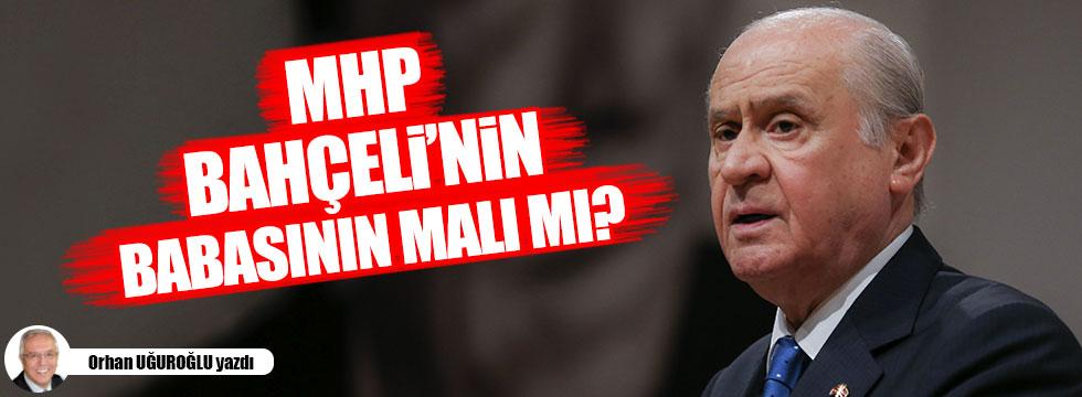 MHP Bahçeli'nin babasının malı mı?