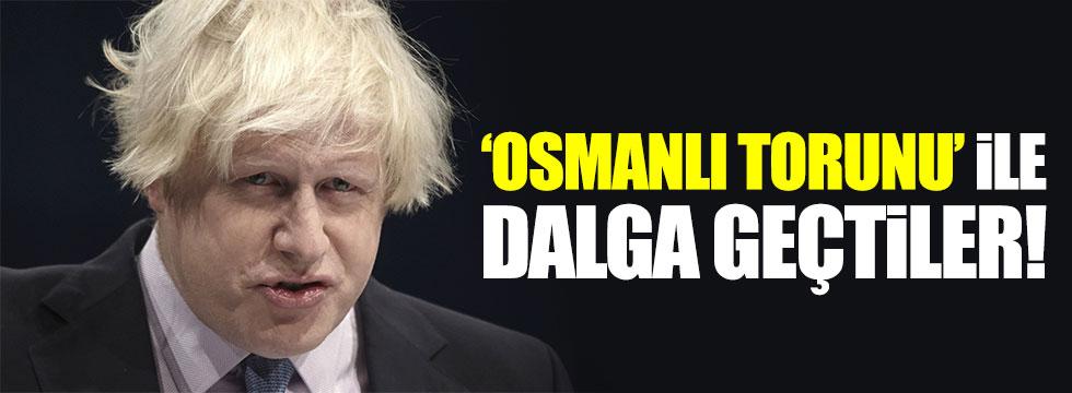 'Osmanlı torunu' Boris Johnson alay konusu oldu