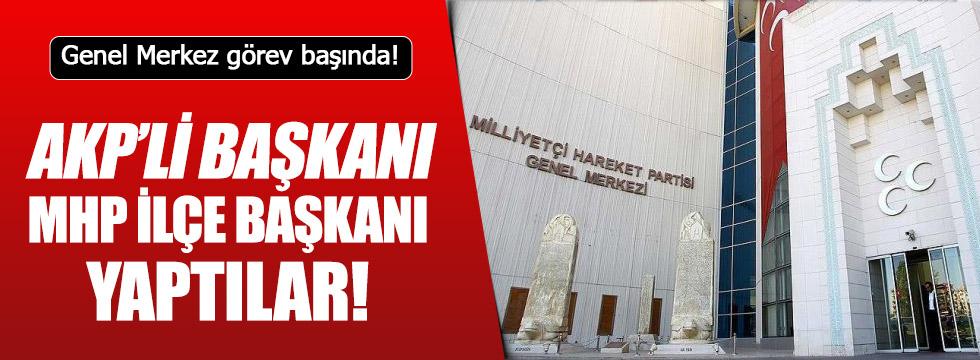 AKP'li başkanı MHP ilçe başkanı yaptılar!