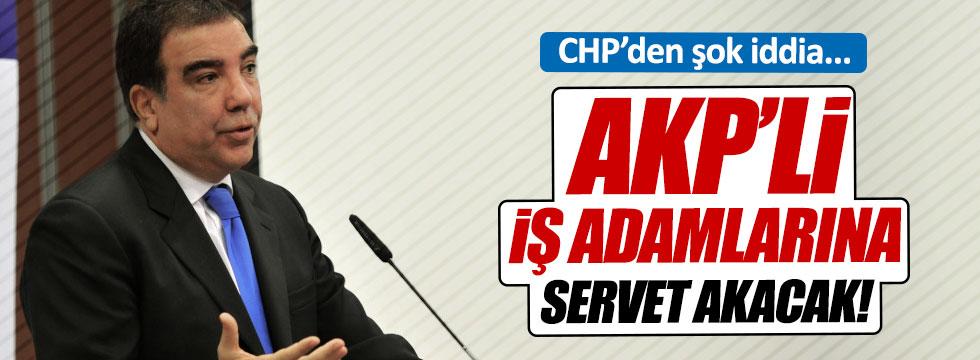 """""""AKP'ye yakın iş adamlarına servet akacak"""""""