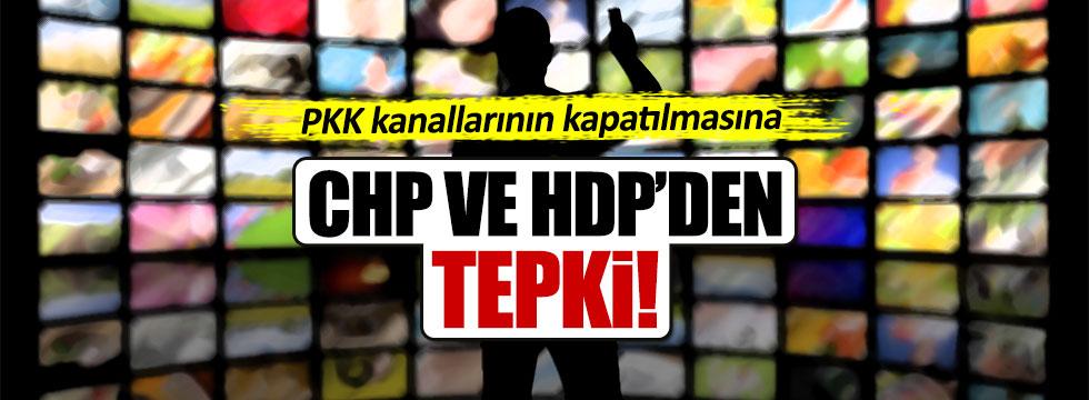 HDP ve CHP'den PKK kanallarının kapatılmasına tepki