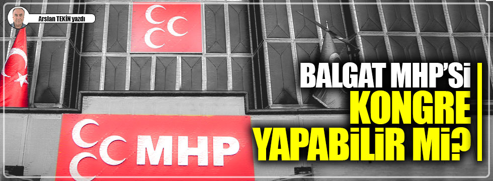 Balgat MHP'si kongre yapabilir mi?
