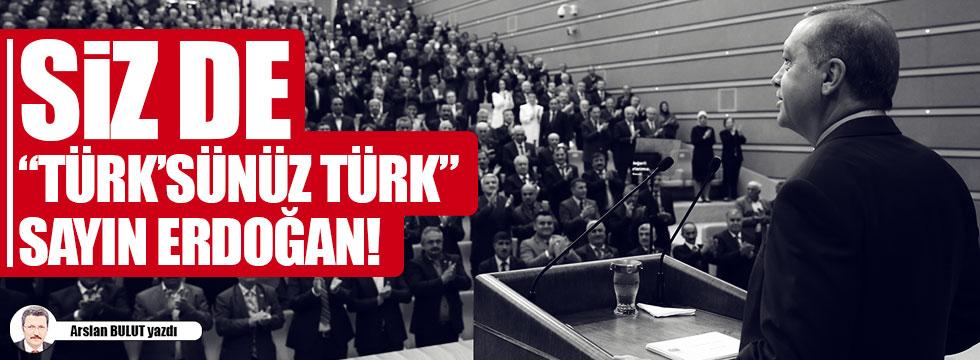 """Siz de """"Türk'sünüz Türk"""" Sayın Erdoğan!"""