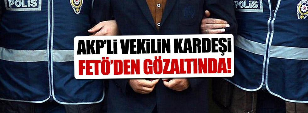 AKP Hatay Milletvekili'nin kardeşi FETÖ'den gözaltında