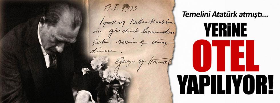 Temelini Atatürk'ün attığı İpekiş'in yerine otel yapılıyor