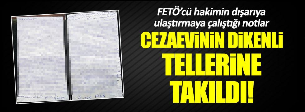 FETÖ'cü hakimin gizemli mektubu cezaevi tellerine takıldı