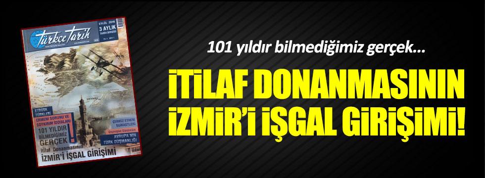 İtilaf Donanması İzmir'i İşgal Etmek İstemişti