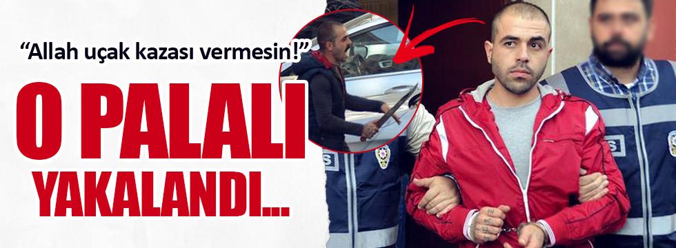 Kayseri'deki palalı yakalandı!