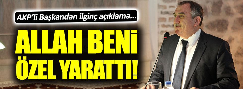 AKP'li Alaaddin Yılmaz, Allah'ın kendisini özel yarattığını iddia etti