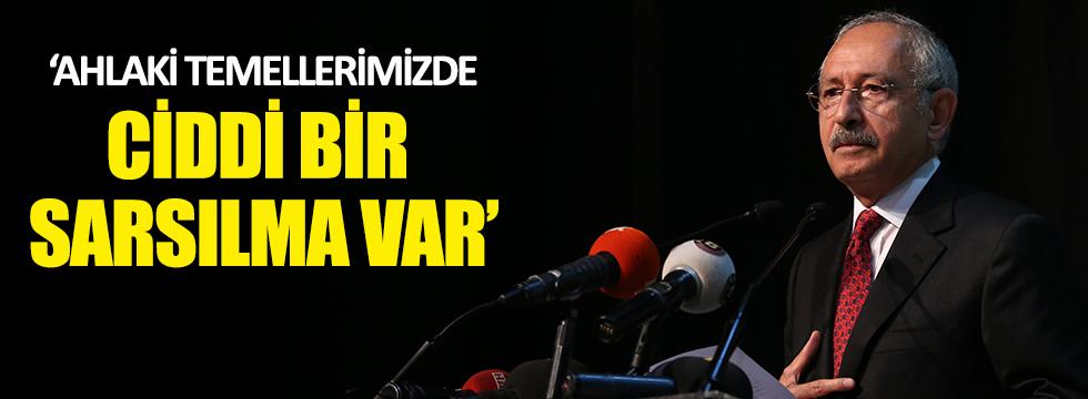 Kılıçdaroğlu: Ahlaki temellerimizde ciddi bir sarsılma var