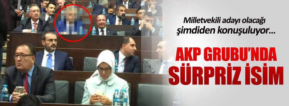 AKP Grubu'nda sürpriz isim