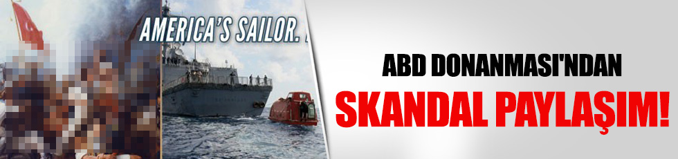 ABD Donanması'ndan skandal paylaşım