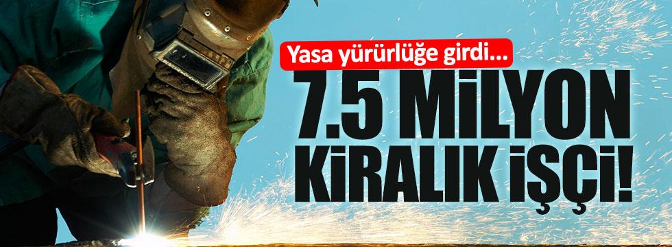 7.5 milyon kiralık işçi