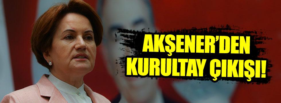Meral Akşener'den kurultay çıkışı