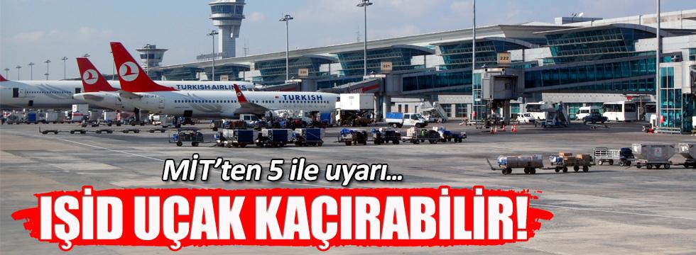 MİT'ten 5 kente IŞİD uyarısı: Uçak kaçırma olabilir